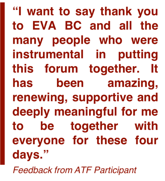 Dark red text shows a quote which reads: I want to say thank you to EVA BC and all the many people who were instrumental in putting this forum together. It has been amazing, renewing, supportive and deeply meaningful for me to be together with everyone for these four days. The quote is labeled as Feedback from ATF Participant.